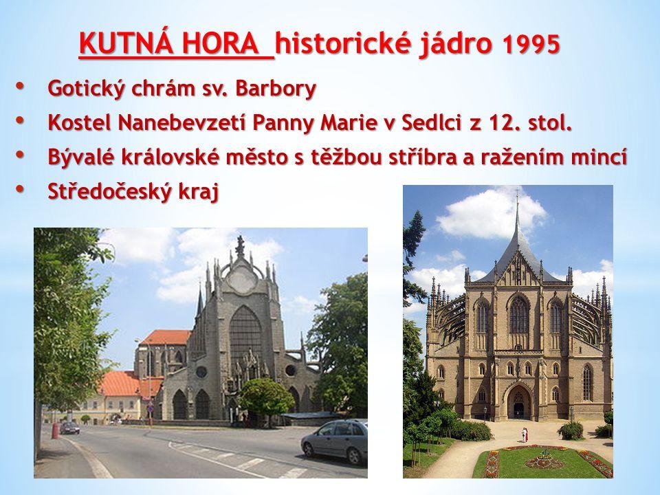 KUTNÁ HORA historické jádro 1995 Gotický chrám sv. Barbory Gotický chrám sv. Barbory Kostel Nanebevzetí Panny Marie v Sedlci z 12. stol. Kostel Nanebe
