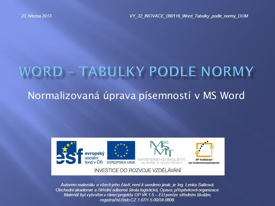 Normalizovaná úprava písemností v MS Word 23. března 2013VY_32_INOVACE_080116_Word_Tabulky_podle_normy_DUM Autorem materiálu a všech jeho částí, není-