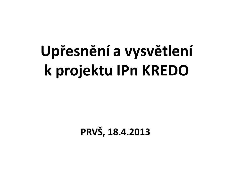 Upřesnění a vysvětlení k projektu IPn KREDO PRVŠ, 18.4.2013