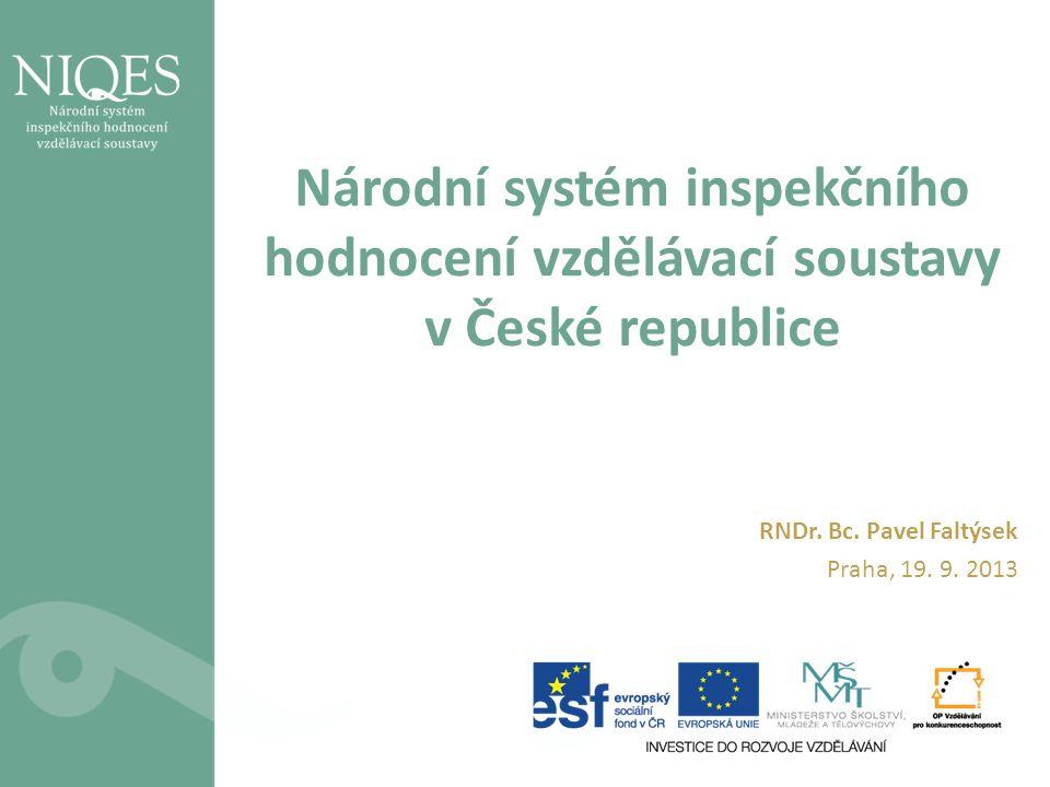 Národní systém inspekčního hodnocení vzdělávací soustavy v České republice RNDr. Bc. Pavel Faltýsek Praha, 19. 9. 2013