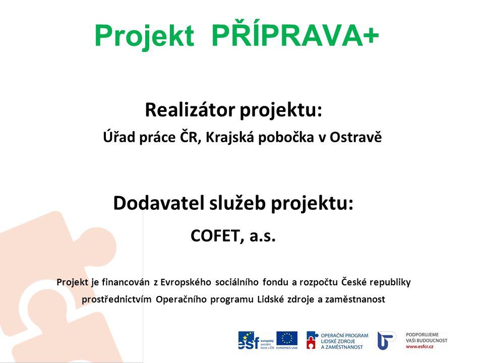 Projekt PŘÍPRAVA+ Realizátor projektu: Úřad práce ČR, Krajská pobočka v Ostravě Dodavatel služeb projektu: COFET, a.s.