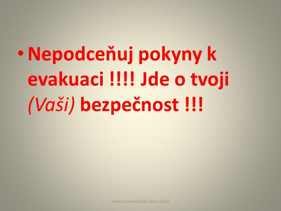 Zdroje informací : http://www.zachranny- kruh.cz/varovani_signaly_vystrahy/co_delat_kdyz_bude_narizena_evakuac e.html Intefrovaná střední škola,Slaný
