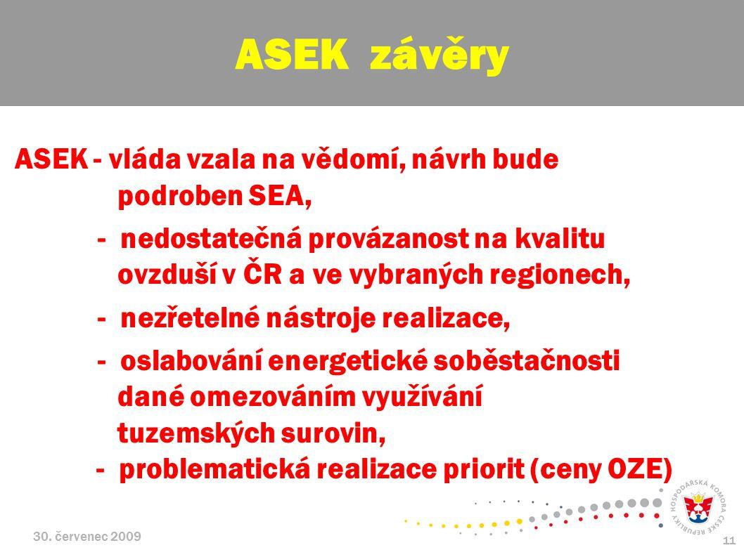 30. červenec 2009 11 ASEK - vláda vzala na vědomí, návrh bude podroben SEA, - nedostatečná provázanost na kvalitu ovzduší v ČR a ve vybraných regionec