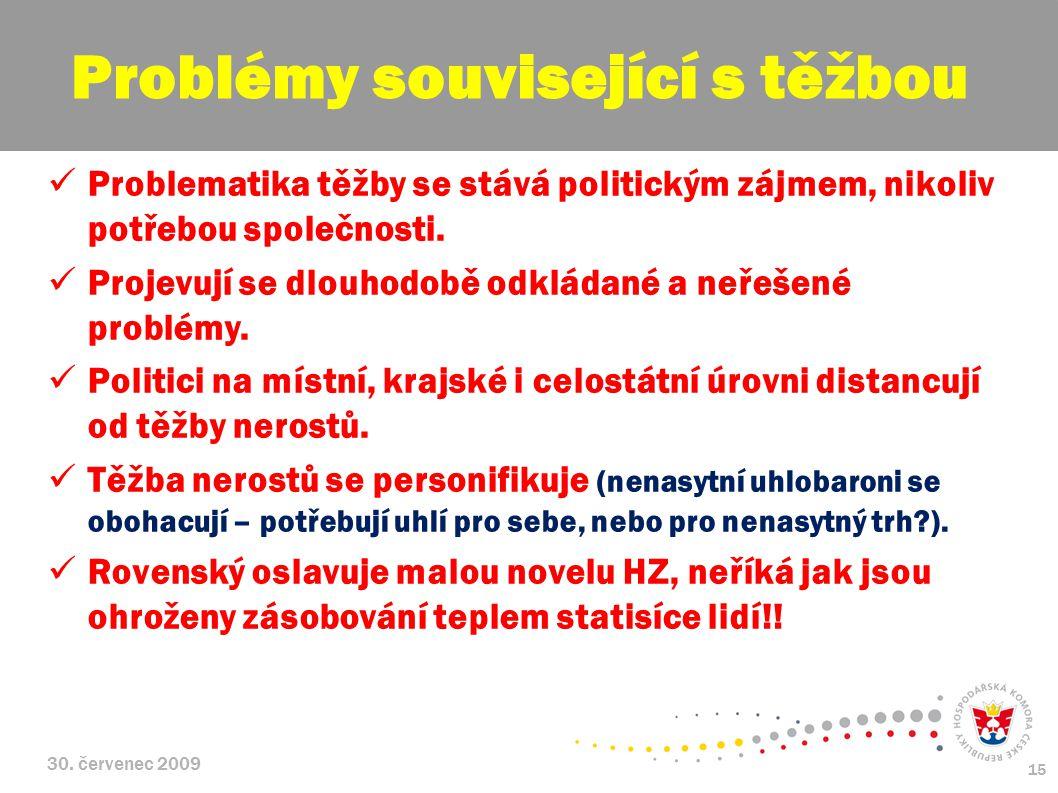 30.červenec 2009 15 Problematika těžby se stává politickým zájmem, nikoliv potřebou společnosti.