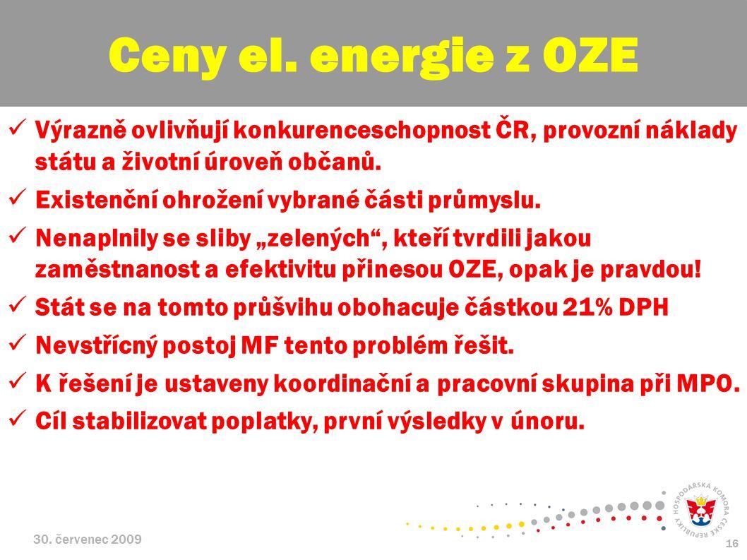 30. červenec 2009 16 Výrazně ovlivňují konkurenceschopnost ČR, provozní náklady státu a životní úroveň občanů. Existenční ohrožení vybrané části průmy