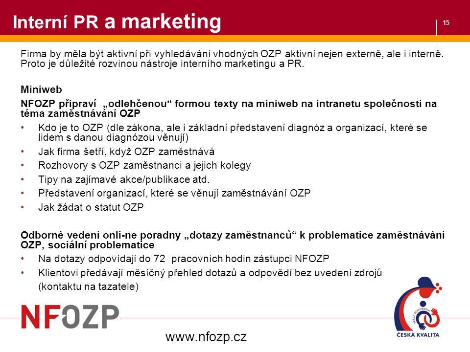 15 Interní PR a marketing Firma by měla být aktivní při vyhledávání vhodných OZP aktivní nejen externě, ale i interně. Proto je důležité rozvinou nást