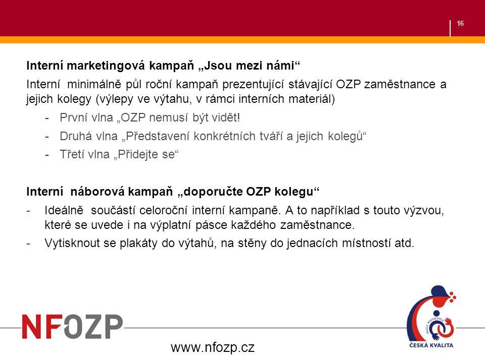 """16 Interní marketingová kampaň """"Jsou mezi námi"""" Interní minimálně půl roční kampaň prezentující stávající OZP zaměstnance a jejich kolegy (výlepy ve v"""
