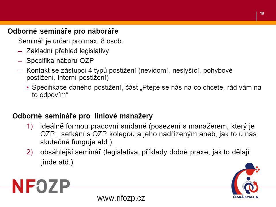 18 Odborné semináře pro náboráře Seminář je určen pro max. 8 osob. –Základní přehled legislativy –Specifika náboru OZP –Kontakt se zástupci 4 typů pos
