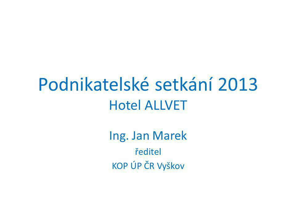 Podnikatelské setkání 2013 Hotel ALLVET Ing. Jan Marek ředitel KOP ÚP ČR Vyškov