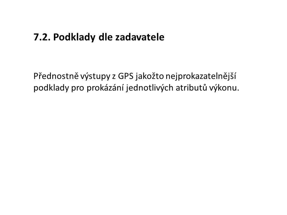 7.2. Podklady dle zadavatele Přednostně výstupy z GPS jakožto nejprokazatelnější podklady pro prokázání jednotlivých atributů výkonu.