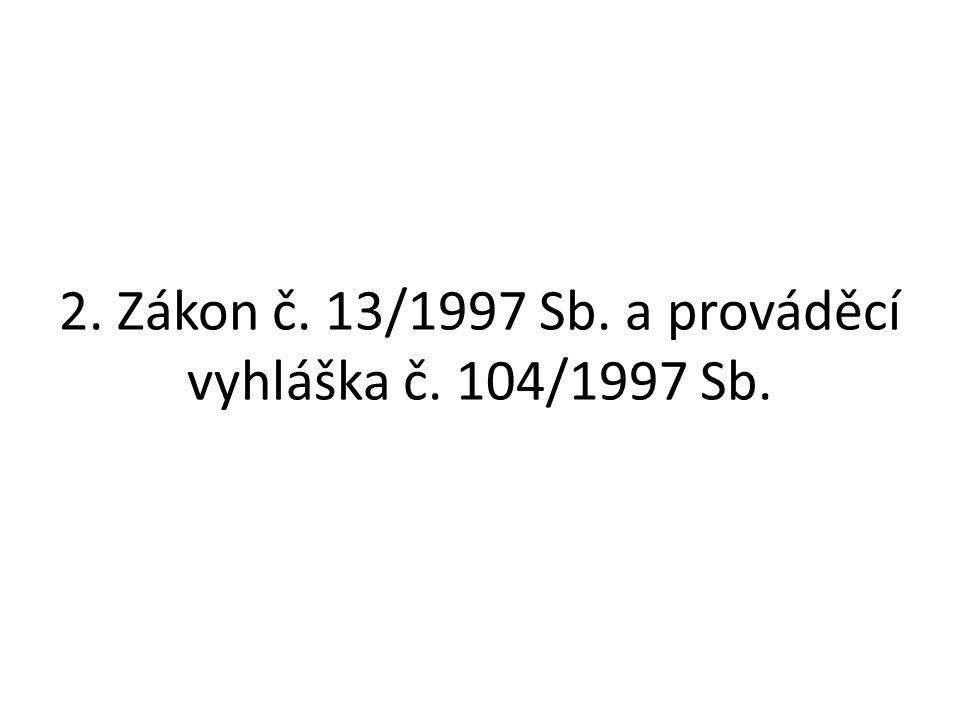 2. Zákon č. 13/1997 Sb. a prováděcí vyhláška č. 104/1997 Sb.