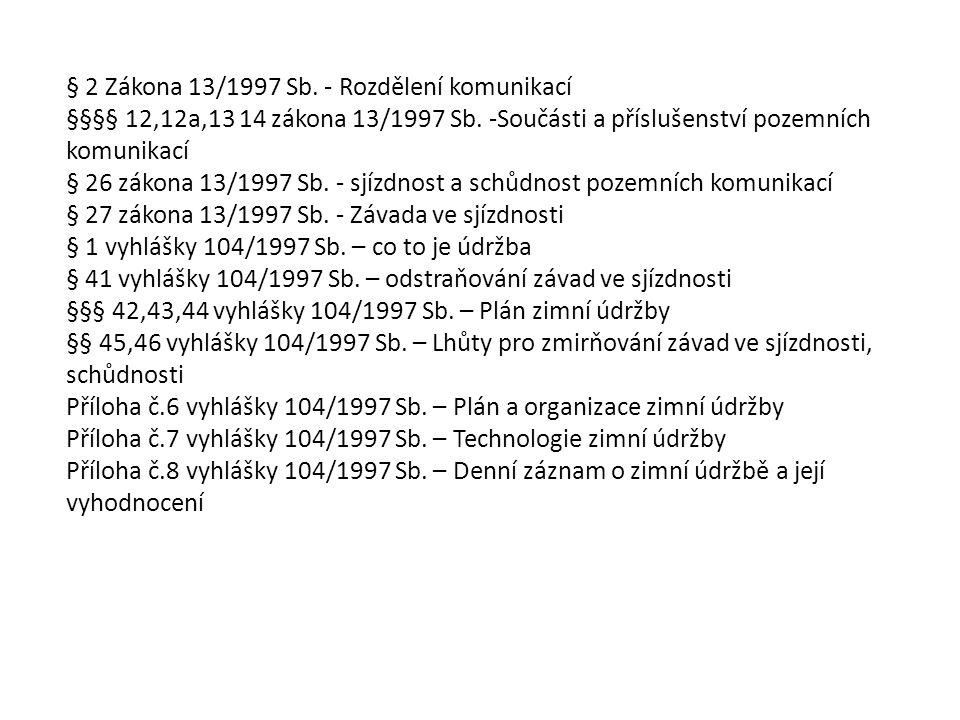 § 2 Zákona 13/1997 Sb. - Rozdělení komunikací §§§§ 12,12a,13 14 zákona 13/1997 Sb. -Součásti a příslušenství pozemních komunikací § 26 zákona 13/1997