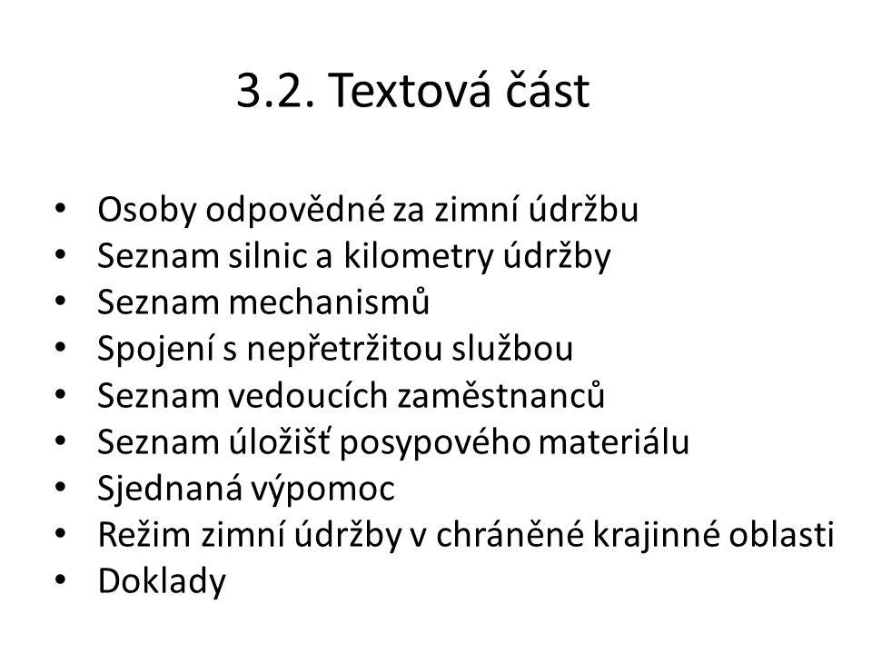 3.2. Textová část Osoby odpovědné za zimní údržbu Seznam silnic a kilometry údržby Seznam mechanismů Spojení s nepřetržitou službou Seznam vedoucích z