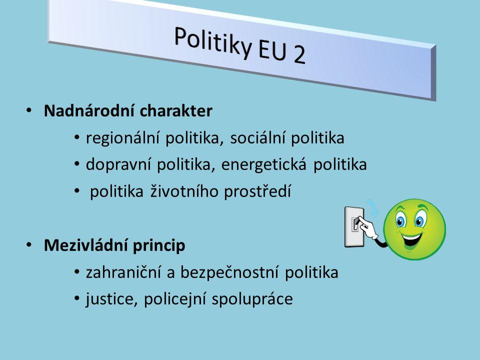 Nadnárodní charakter regionální politika, sociální politika dopravní politika, energetická politika politika životního prostředí Mezivládní princip zahraniční a bezpečnostní politika justice, policejní spolupráce