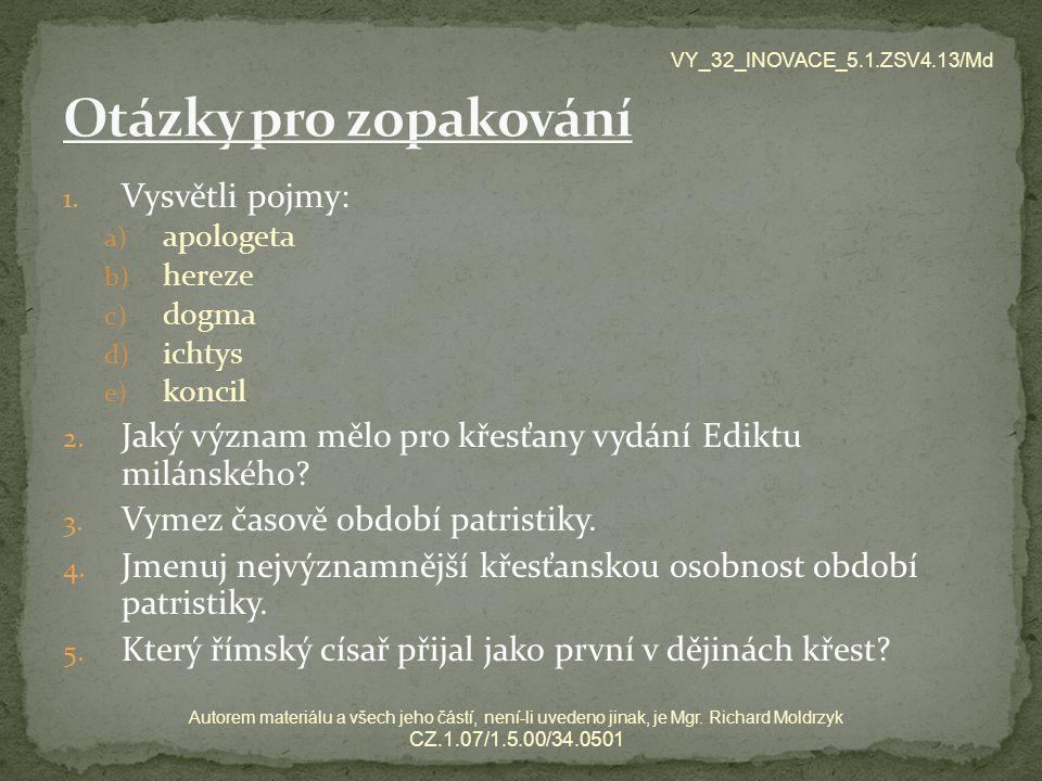 1. Vysvětli pojmy: a) apologeta b) hereze c) dogma d) ichtys e) koncil 2.