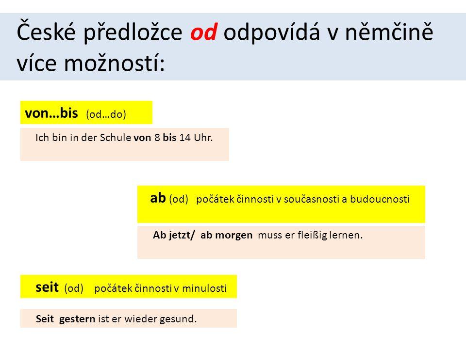 České předložce od odpovídá v němčině více možností: ab (od) počátek činnosti v současnosti a budoucnosti seit (od) počátek činnosti v minulosti Seit