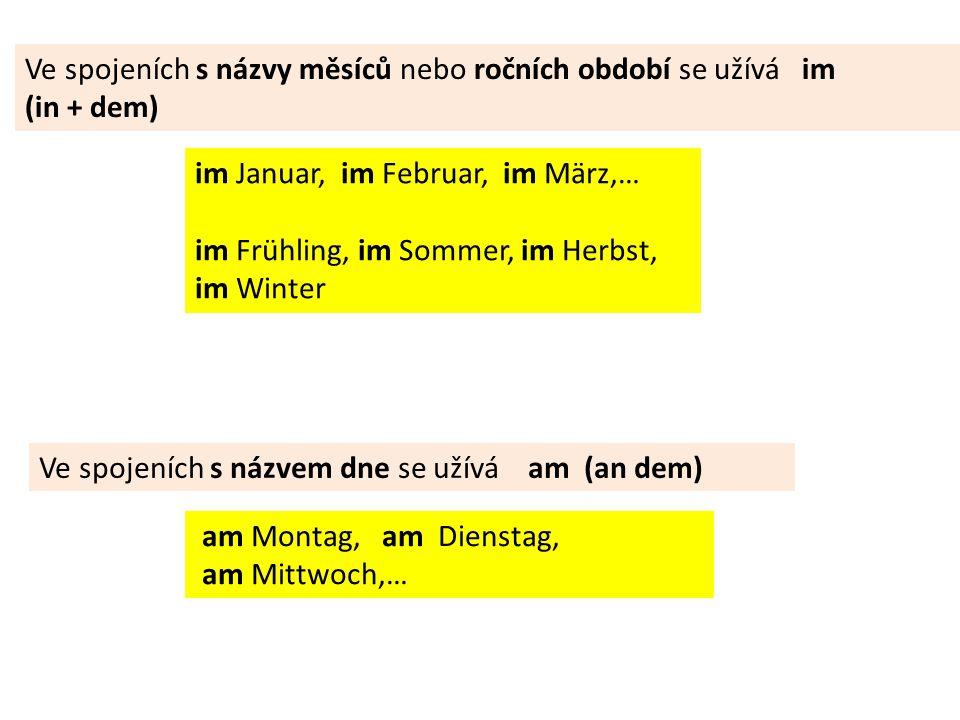 Ve spojeních s názvy měsíců nebo ročních období se užívá im (in + dem) im Januar, im Februar, im März,… im Frühling, im Sommer, im Herbst, im Winter V