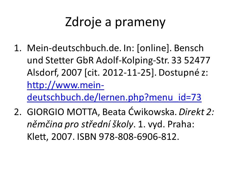 Zdroje a prameny 1.Mein-deutschbuch.de. In: [online]. Bensch und Stetter GbR Adolf-Kolping-Str. 33 52477 Alsdorf, 2007 [cit. 2012-11-25]. Dostupné z:
