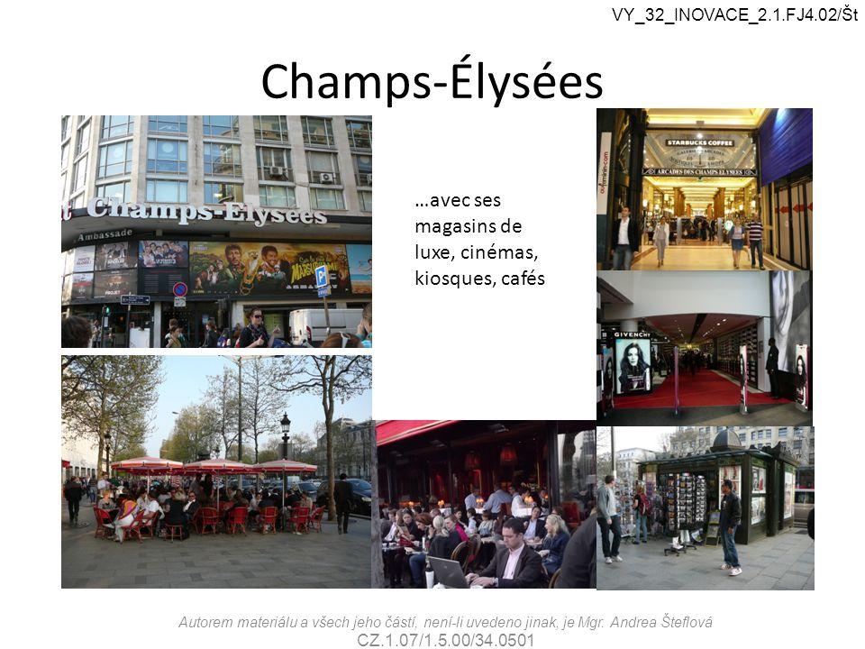 Champs-Élysées …avec ses magasins de luxe, cinémas, kiosques, cafés VY_32_INOVACE_2.1.FJ4.02/Št Autorem materiálu a všech jeho částí, není-li uvedeno