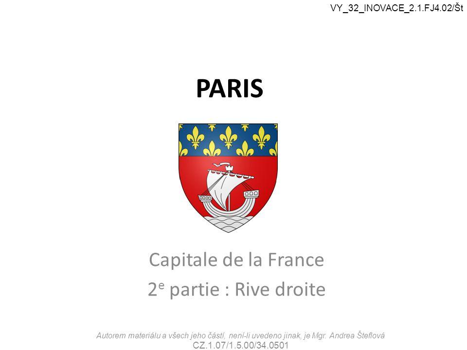 PARIS Capitale de la France 2 e partie : Rive droite VY_32_INOVACE_2.1.FJ4.02/Št Autorem materiálu a všech jeho částí, není-li uvedeno jinak, je Mgr.