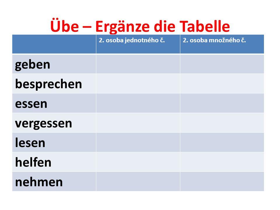 Übe – Ergänze die Tabelle 2. osoba jednotného č.2.