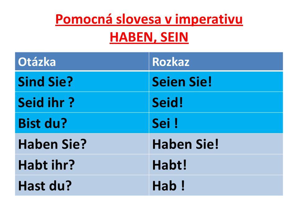 Pomocná slovesa v imperativu HABEN, SEIN OtázkaRozkaz Sind Sie Seien Sie.