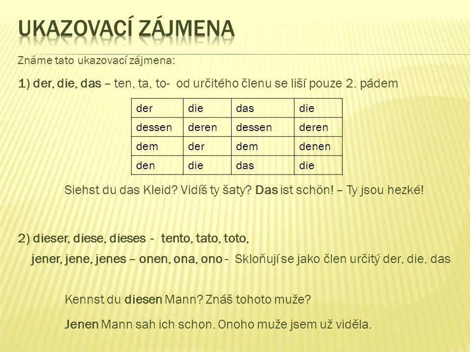 Známe tato ukazovací zájmena: 1) der, die, das – ten, ta, to- od určitého členu se liší pouze 2.