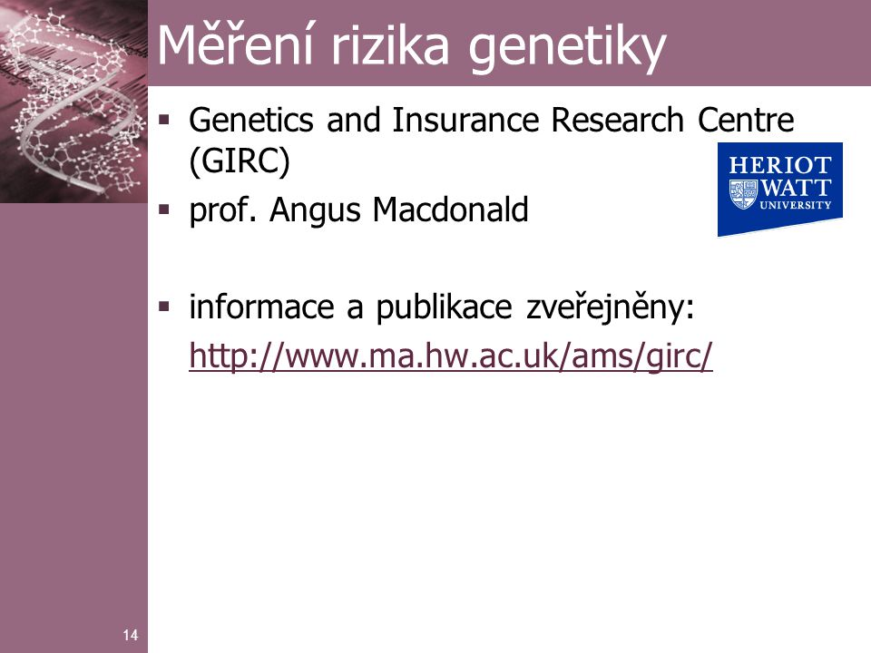 14 Měření rizika genetiky  Genetics and Insurance Research Centre (GIRC)  prof.
