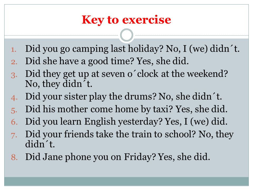 Key to exercise 1. Did you go camping last holiday.
