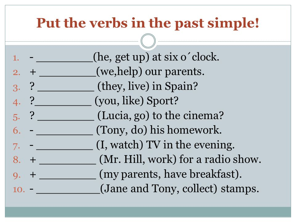 Put the verbs in the past simple. 1. - ________(he, get up) at six o´clock.