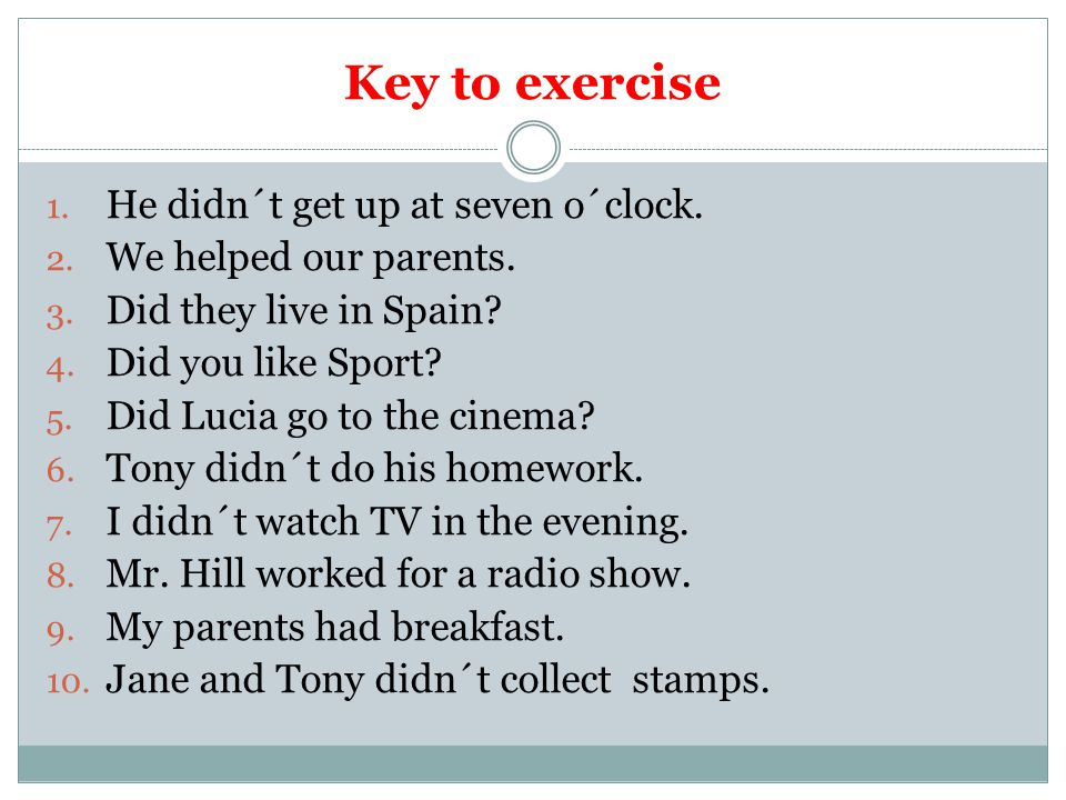Key to exercise 1. He didn´t get up at seven o´clock.