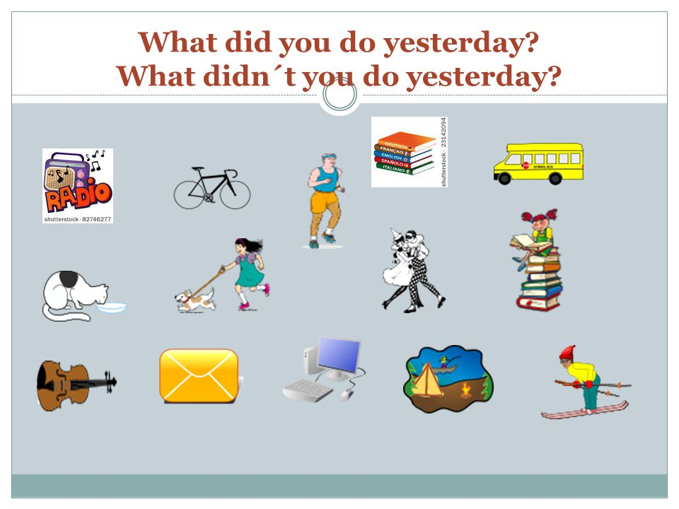 What did you do yesterday What didn´t you do yesterday