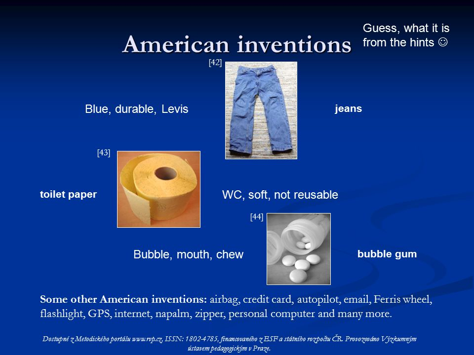 American inventions Guess, what it is from the hints Blue, durable, Levis WC, soft, not reusable Bubble, mouth, chew Some other American inventions: airbag, credit card, autopilot, email, Ferris wheel, flashlight, GPS, internet, napalm, zipper, personal computer and many more.