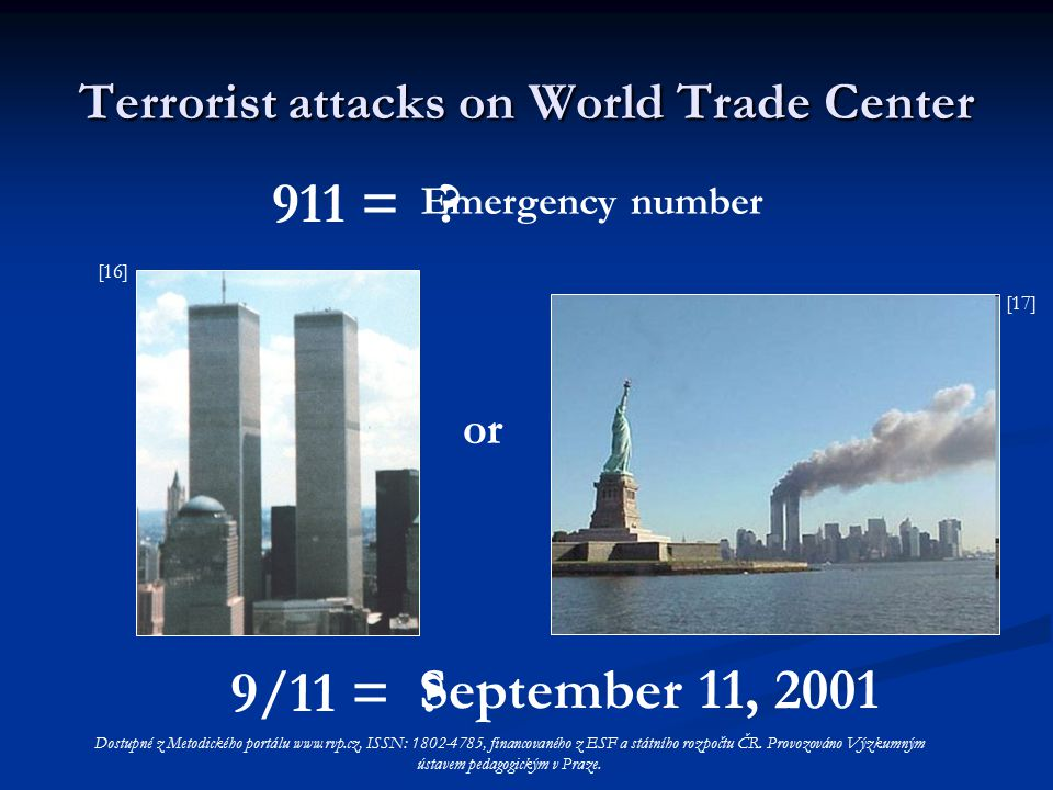 Terrorist attacks on World Trade Center September 11, 2001 911 = Emergency number or 9/11 = .