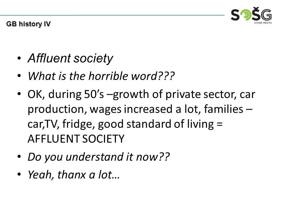 Affluent society What is the horrible word .