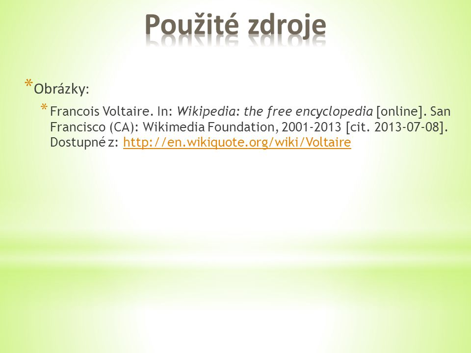 * Obrázky: * Francois Voltaire. In: Wikipedia: the free encyclopedia [online].