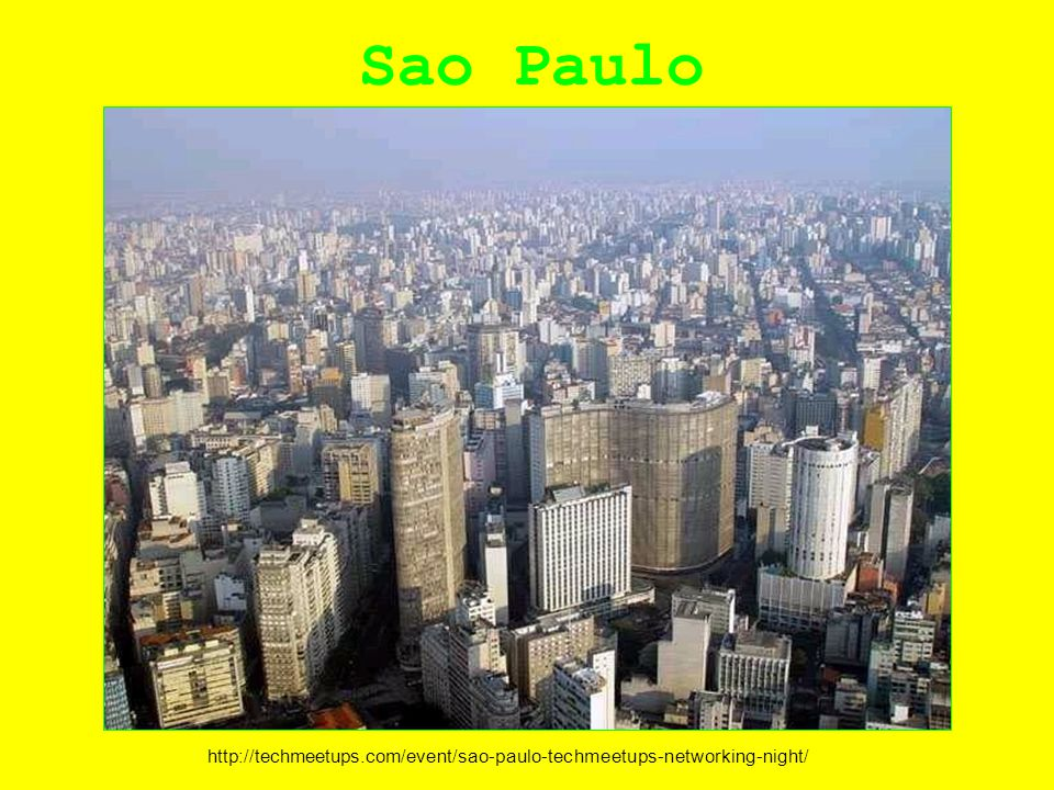 Sao Paulo http://techmeetups.com/event/sao-paulo-techmeetups-networking-night/