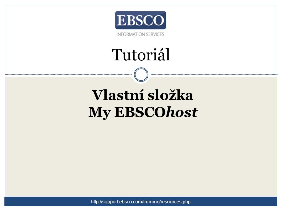Tutoriál Vlastní složka My EBSCOhost http://support.ebsco.com/training/resources.php