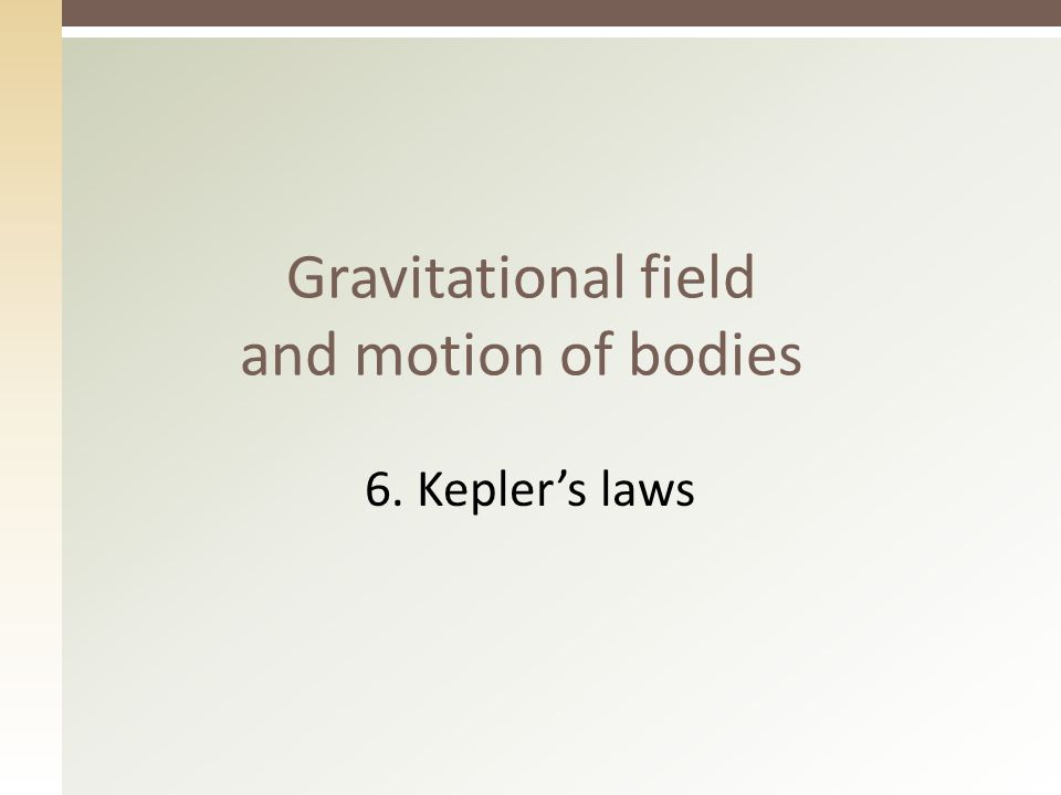 Gravitational field and motion of bodies 6. Kepler's laws