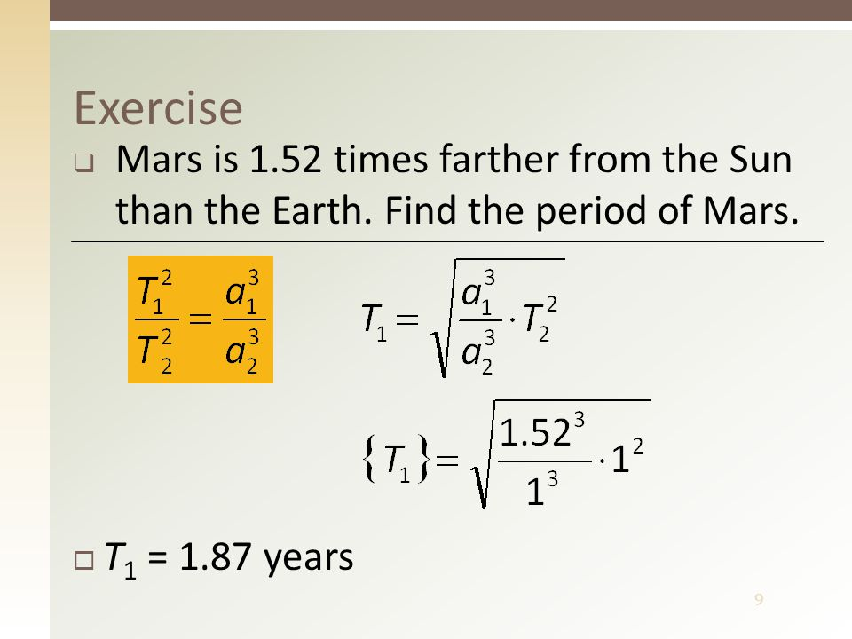9 Exercise  Mars is 1.52 times farther from the Sun than the Earth.