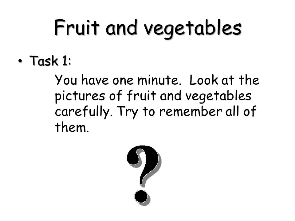 Fruit and vegetables Task 1: Task 1: You have one minute.