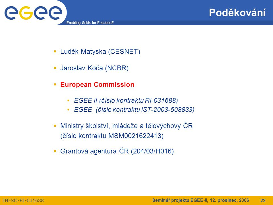 Enabling Grids for E-sciencE INFSO-RI-031688 Seminář projektu EGEE-II, 12.