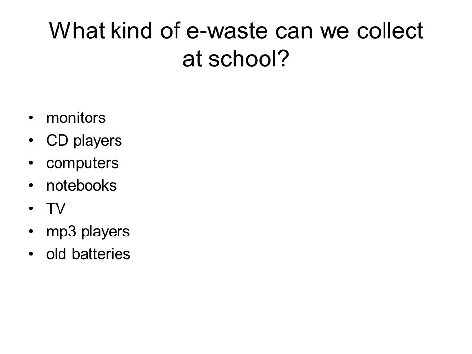 What kind of e-waste can we collect at school.