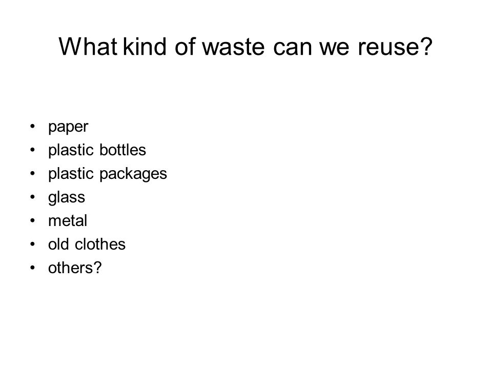 What kind of waste can we reuse.