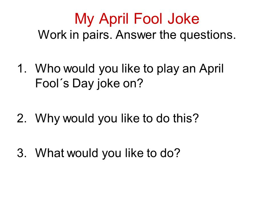 My April Fool Joke Work in pairs. Answer the questions.