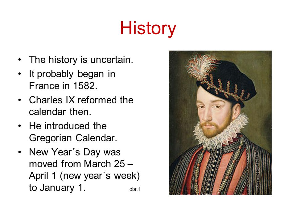 History The history is uncertain. It probably began in France in 1582.