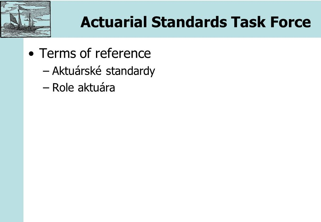 Actuarial Standards Task Force Terms of reference –Aktuárské standardy –Role aktuára