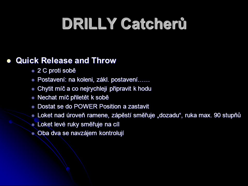 DRILLY Catcherů Quick Release and Throw Quick Release and Throw 2 C proti sobě 2 C proti sobě Postavení: na koleni, zákl.
