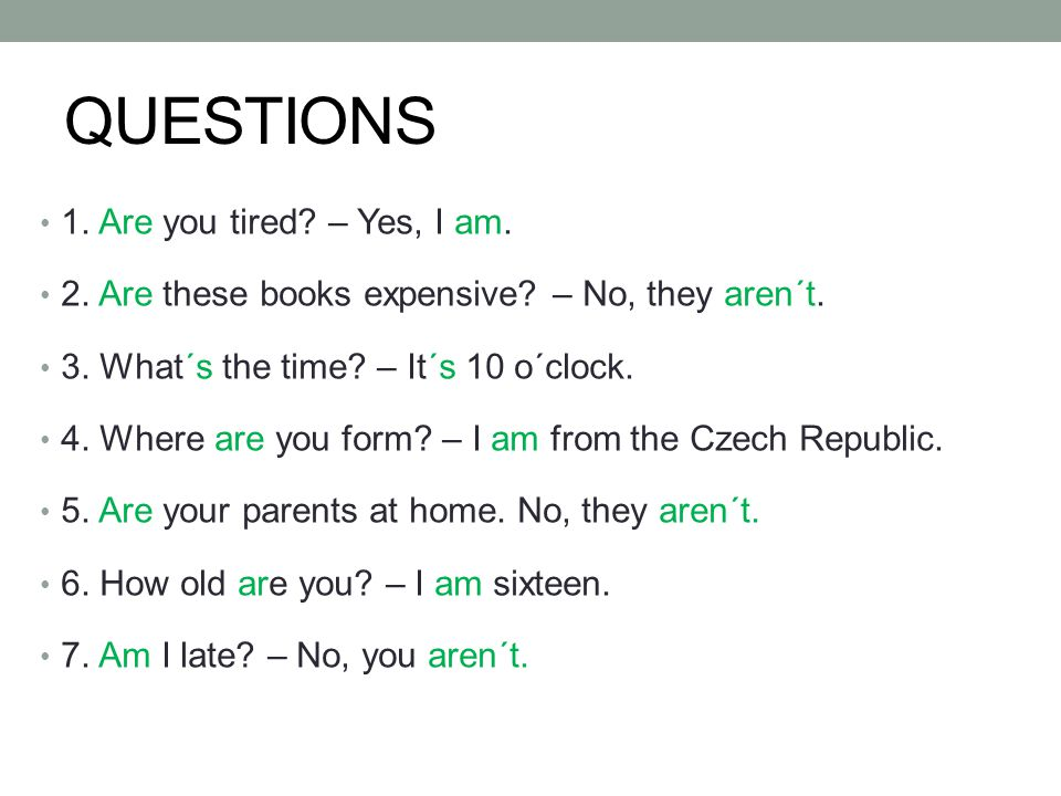 QUESTIONS 1. Are you tired. – Yes, I am. 2. Are these books expensive.