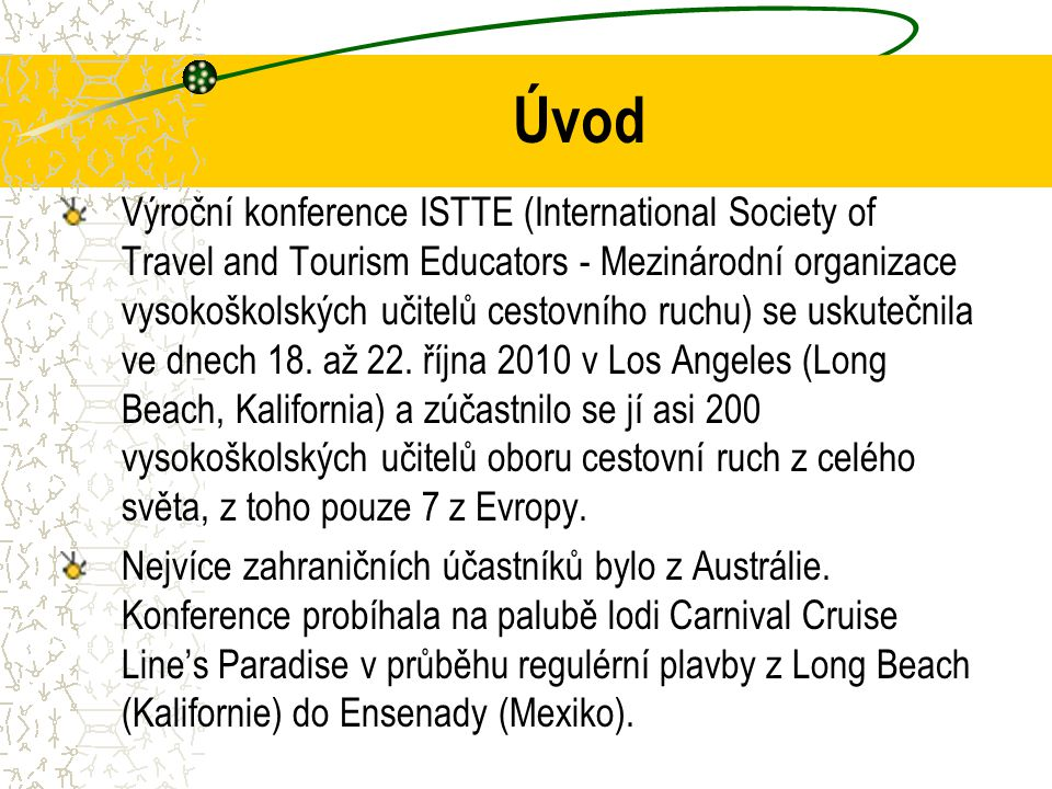 Úvod Výroční konference ISTTE (International Society of Travel and Tourism Educators - Mezinárodní organizace vysokoškolských učitelů cestovního ruchu) se uskutečnila ve dnech 18.